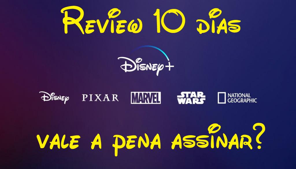 Review de 10 dias! Vale a pena assinar o Disney+?